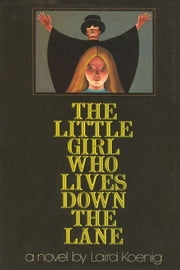 The Little Girl Who Lives Down The Lane ebook by Laird Koenig