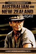 Historical Dictionary of Australian and New Zealand Cinema ebook by Errol Vieth, Albert Moran