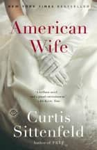 American Wife - A Novel ebook by Curtis Sittenfeld