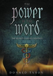 The Power of the Word - The Secret Code of Creation ebook by Donald Tyson