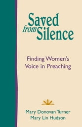 Saved from Silence - Finding Women's Voice in Preaching ebook by Mary Donovan Turner,Mary Lin Hudson