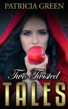 Two Twisted Tales ebook by Patricia Green