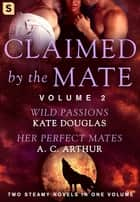 Claimed by the Mate, Vol. 2 - A BBW Shifter/Werewolf 2-in-1 Romance ebook by Kate Douglas, A. C. Arthur