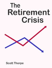 The Retirement Crisis ebook by Scott Thorpe