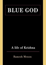 Blue God - A Life of Krishna ebook by Ramesh Menon