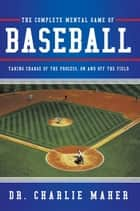 The Complete Mental Game of Baseball ebook by Dr. Charlie Maher