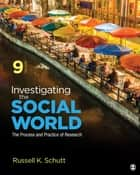 Investigating the Social World - The Process and Practice of Research ebook by Russell K. Schutt