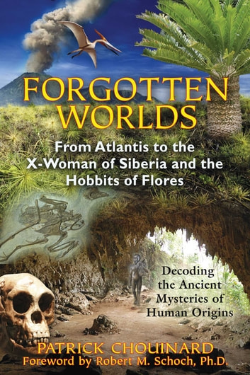 Forgotten Worlds - From Atlantis to the X-Woman of Siberia and the Hobbits of Flores ebook by Patrick Chouinard
