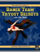 The Ultimate Guide to Dance Team Tryout Secrets (Jr./Sr. High), 3rd Edition ebook by Summer Adoue-Johansen