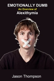 Emotionally Dumb: An Overview of Alexithymia ebook by Jason Thompson