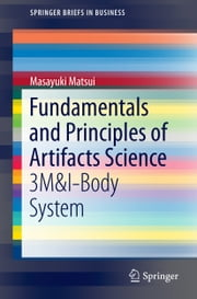Fundamentals and Principles of Artifacts Science - 3M&I-Body System ebook by Masayuki Matsui