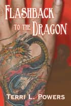 Flashback to the Dragon ebook by Terri L. Powers