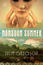 Monsoon Summer - A Novel ebook by Julia Gregson