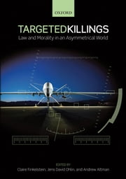 Targeted Killings: Law and Morality in an Asymmetrical World ebook by Claire Finkelstein,Jens David Ohlin,Andrew Altman