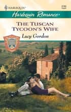 The Tuscan Tycoon's Wife ebook by Lucy Gordon