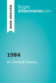 1984 by George Orwell (Book Analysis) - Detailed Summary, Analysis and Reading Guide ebook by Bright Summaries
