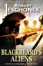 Blackbeard's Aliens ebook by Robert Jeschonek
