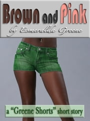 Brown and Pink; A Short Story of Lesbian Romance and Exhibitionism ebook by Esmeralda Greene