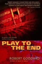 Play to the End ebook by Robert Goddard