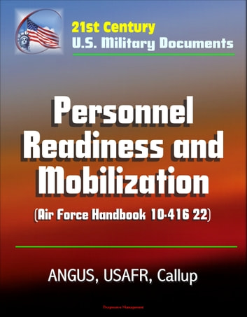 21st Century U S Military Documents Personnel Readiness And Mobilization Air Force Handbook 10 416 22 ANGUS USAFR Callup