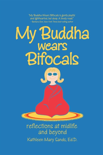 My Buddha Wears Bifocals - Reflections at Midlife and Beyond ebook by Kathleen Mary Sands