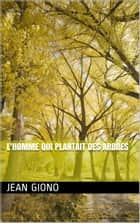 L'HOMME QUI PLANTAIT DES ARBRES eBook by JEAN GIONO