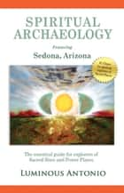 Spiritual Archaeology - The Essential Guide for Explorers of Sacred Sites and Power Places ebook by