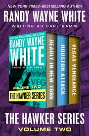 The Hawker Series Volume Two - Deadly in New York, Houston Attack, and Vegas Vengeance ebook by Randy Wayne White
