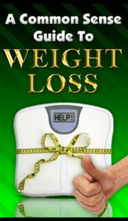 A Common Sense Guide To Weight Loss ebook by Kandice W Bullock