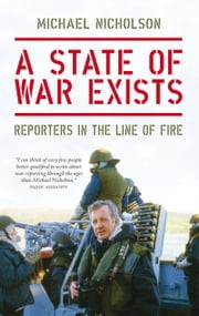 A State of War Exists - Reporters in the Line of Fire ebook by Michael Nicholson