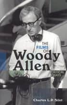 The Films of Woody Allen - Critical Essays ebook by Charles L.P. Silet