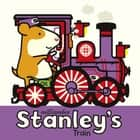 Stanley's Train eBook by William Bee, William Bee