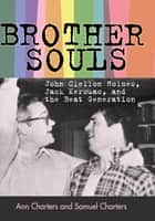 Brother-Souls - John Clellon Holmes, Jack Kerouac, and the Beat Generation ebook by Ann Charters, Samuel Charters
