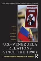 U.S.-Venezuela Relations since the 1990s - Coping with Midlevel Security Threats ebook by Javier Corrales, Carlos A. Romero