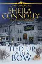Tied Up with a Bow - A County Cork Novella ebook by Sheila Connolly