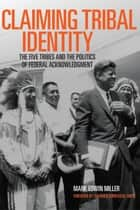 Claiming Tribal Identity ebook by Prof. Mark Edwin Miller, Ph.D.,Mr. Chad Corntassel Smith