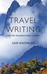 Travel Writing and the Transnational Author ebook by Sam Knowles