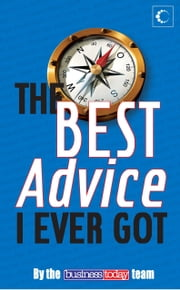 The Best Advice I Ever Got ebook by The Business Today Team