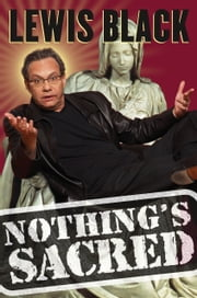 Nothing's Sacred ebook by Lewis Black,Michael Frost,Hank Gallo