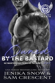 Owned by the Bastard - The Soldiers of Wrath MC ebook by Jenika Snow, Sam Crescent