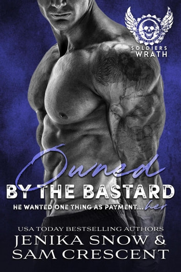 Owned by the Bastard - The Soldiers of Wrath MC ebook by Jenika Snow,Sam Crescent