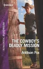 The Cowboy's Deadly Mission - A Western Romantic Suspense Novel ebook by Addison Fox