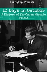 13 Days In October: A History of the Cuban Missile Crisis ebook by Howard Brinkley