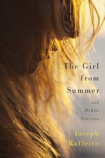 The Girl from Summer and Other Stoties ebook by Joseph Raffetto