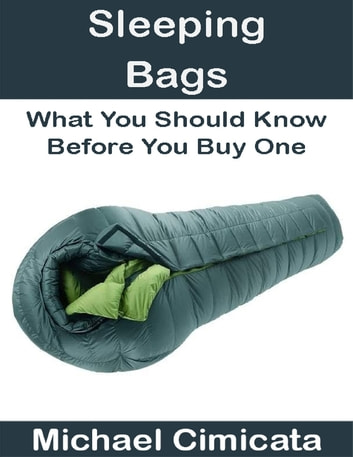 Sleeping Bags: What You Should Know Before You Buy One ebook by Michael Cimicata