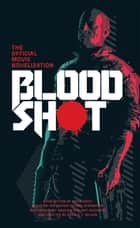Bloodshot - The Official Movie Novelization - The Official Movie Novelization ebook by Gavin G. Smith