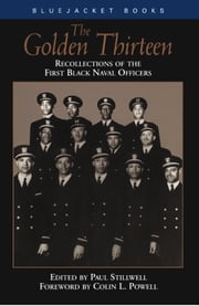 The Golden Thirteen - Recollections of the First Black Naval Officers ebook by Paul  L. Stillwell
