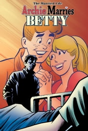 Archie Marries Betty #26 ebook by Paul Kupperberg, Pat Kennedy, Tim Kennedy, Jim Amash, Jack Morelli, Glenn Whitmore