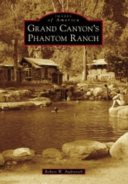 Grand Canyon's Phantom Ranch ebook by Robert W. Audretsch