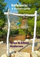 Kefalonia: A Visitors Guide ebook by Brian Anderson,Eileen Anderson